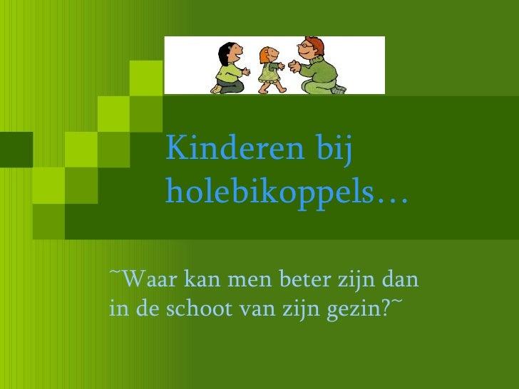 Kinderen bij holebikoppels… ~Waar kan men beter zijn dan in de schoot van zijn gezin?~