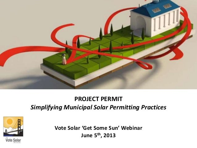 PROJECT PERMITSimplifying Municipal Solar Permitting PracticesVote Solar 'Get Some Sun' WebinarJune 5th, 2013