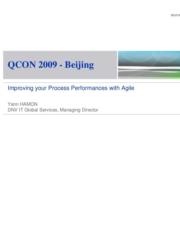 QCON 2009 - BeijingImproving your Process Performances with AgileYann HAMONDNV IT Global Services, Managing Director