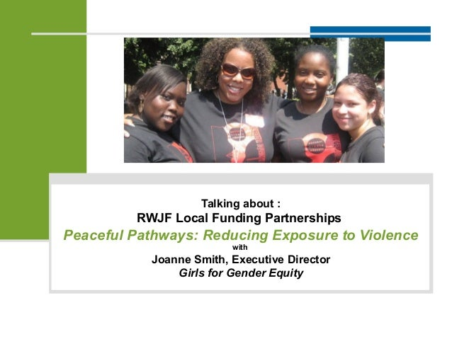 Talking about : RWJF Local Funding Partnerships Peaceful Pathways: Reducing Exposure to Violence with Joanne Smith, Execut...