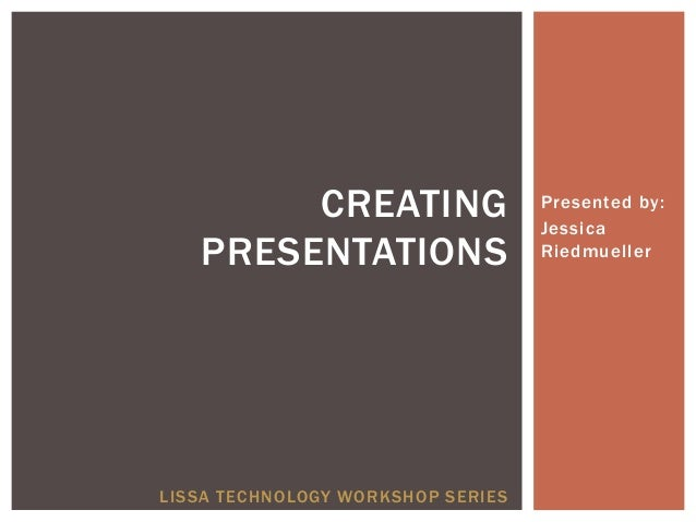 CREATING                   Presented by:                                   Jessica   PRESENTATIONS                   Riedm...
