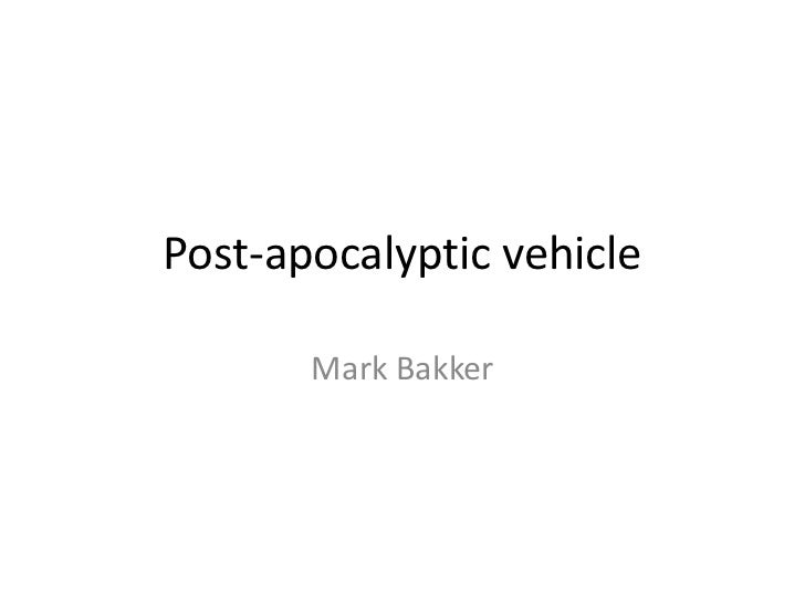 Post-apocalyptic vehicle       Mark Bakker