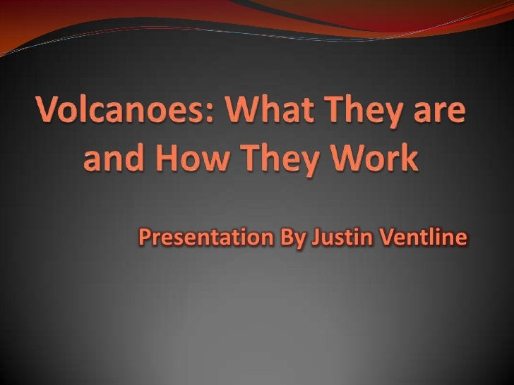 Volcanoes: What They are and How They Work<br />Presentation By Justin Ventline<br />