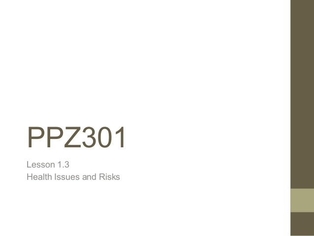PPZ301 Lesson 1.3 Health Issues and Risks