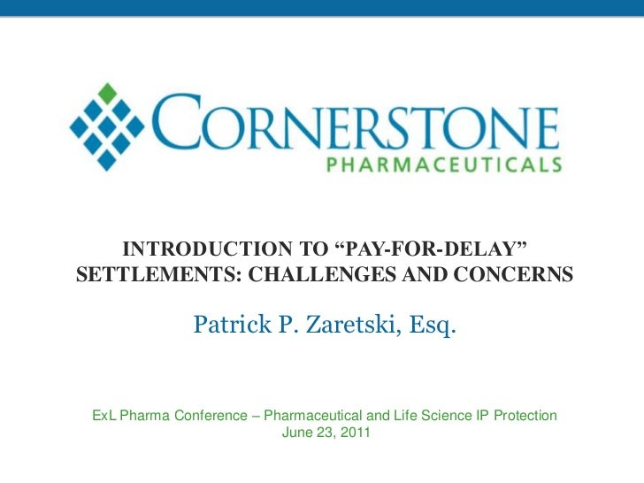 "Introduction to ""PAY-FOR-DELAY"" Settlements: CHALLENGES AND CONCERNSPatrick P. Zaretski, Esq.<br />ExLPharma Conference – ..."