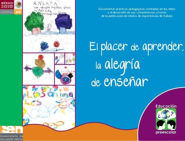 El placer de aprender, Documentar prácticas pedagógicas centradas en los niños y el desarrollo de sus competencias a travé...