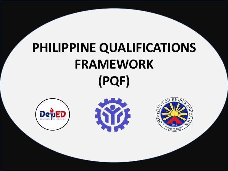 PHILIPPINE QUALIFICATIONS       FRAMEWORK           (PQF)