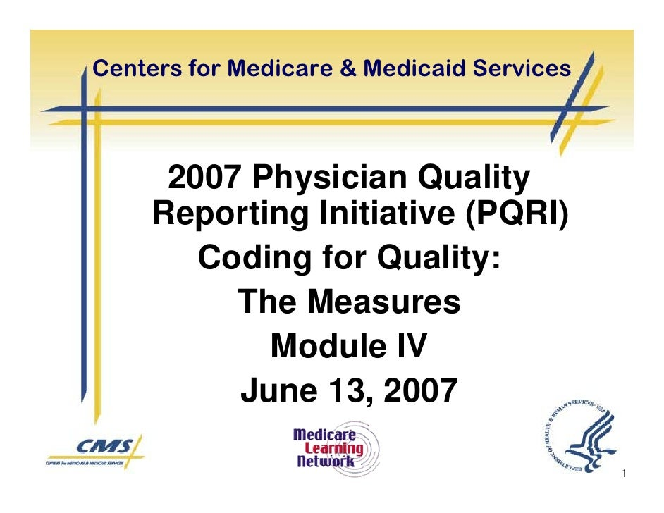 Centers for Medicare & Medicaid Services          2007 Physician Quality      Reporting Initiative (PQRI)         Coding f...