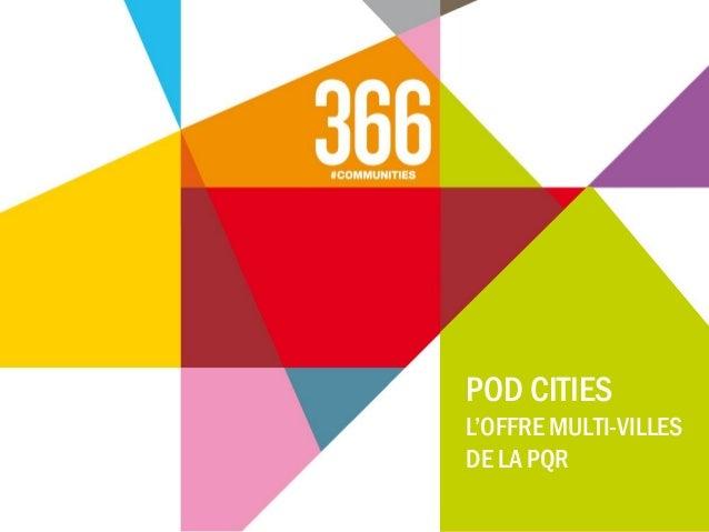 POD CITIES L'OFFRE MULTI-VILLES DE LA PQR