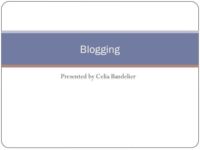 Presented by Celia Bandelier Blogging