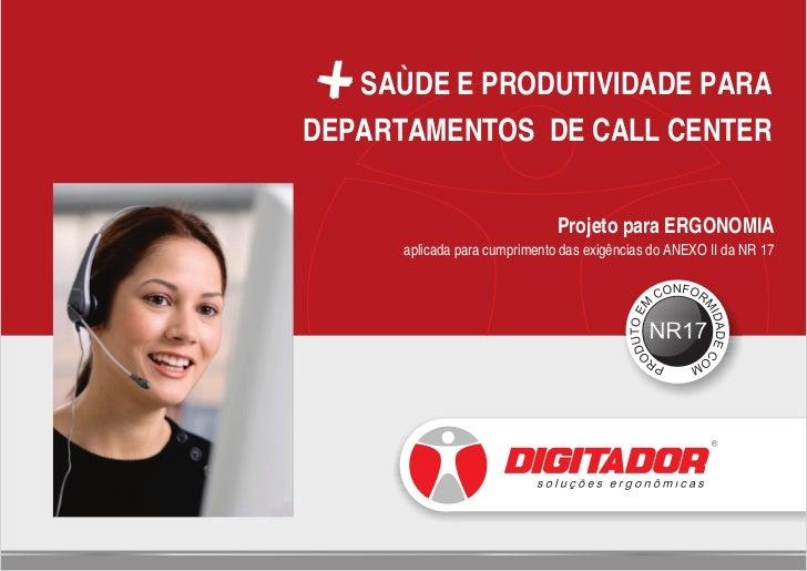 SAÙDE E PRODUTIVIDADE PARADEPARTAMENTOS DE CALL CENTER                               Projeto para ERGONOMIA      aplicada ...
