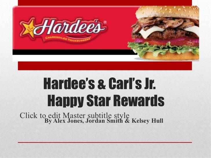 Hardee's & Carl's Jr.   Happy Star Rewards By Alex Jones, Jordan Smith & Kelsey Hull