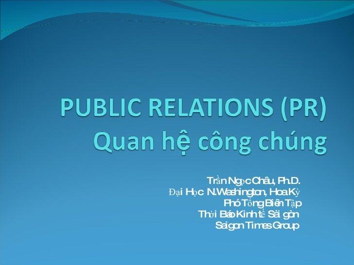 Trần Ngọc Châu, Ph.D. Đại Học  N.Washington, Hoa Kỳ Phó Tổng Biên Tập Thời Báo Kinh tế Sài gòn  Saigon Times Group