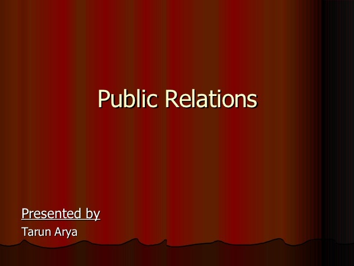 Public Relations Presented by Tarun Arya