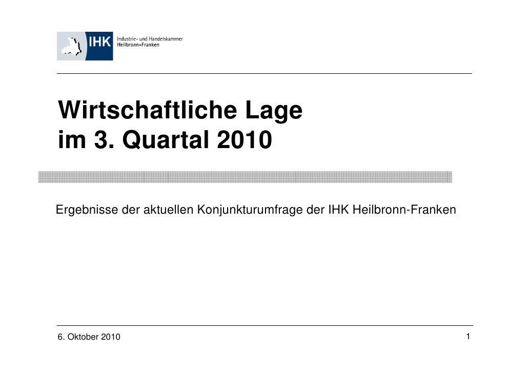 Wirtschaftliche Lageim 3. Quartal 2010Ergebnisse der aktuellen Konjunkturumfrage der IHK Heilbronn-Franken6. Oktober 2010 ...
