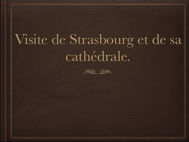 Visite de Strasbourg et de sa cathédrale.