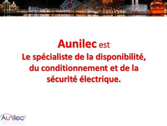Aunilec est Le spécialiste de la disponibilité, du conditionnement et de la sécurité électrique.