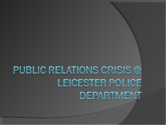 PUBLIC RELATIONS CRISIS @ LEICESTER POLICE DEPARTMENT
