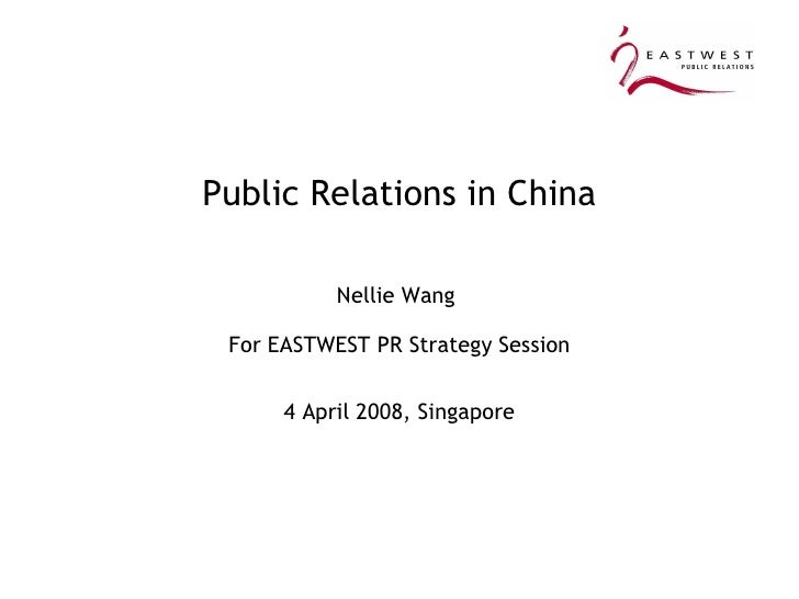 Public Relations in China Nellie Wang  For EASTWEST PR Strategy Session 4 April 2008, Singapore