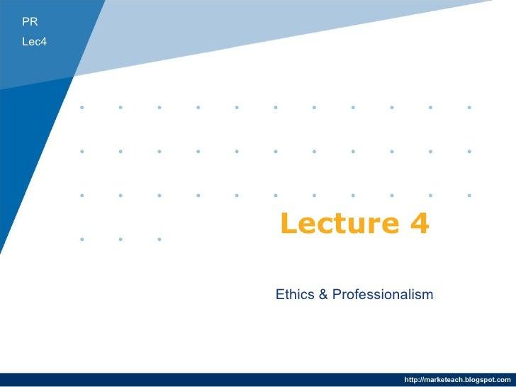Lecture 4 Ethics & Professionalism