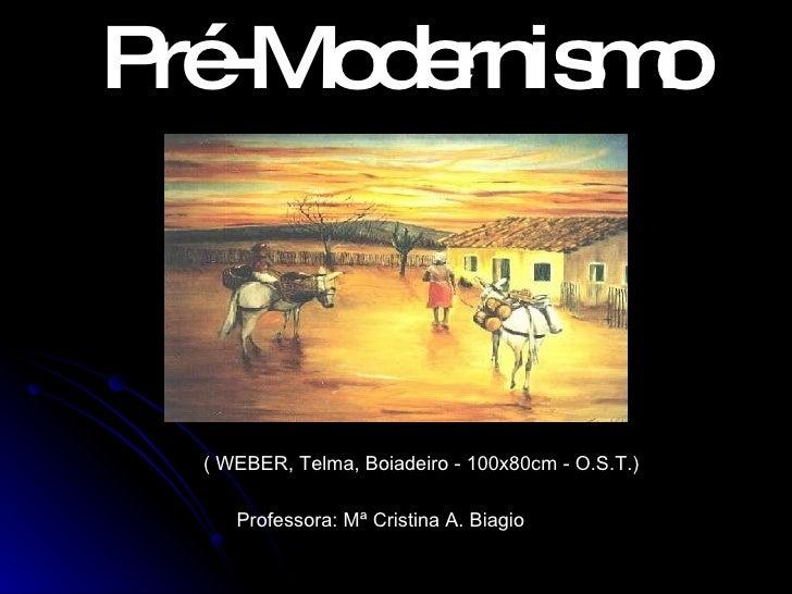 Pré-Modernismo Professora: Mª Cristina A. Biagio  ( WEBER, Telma, Boiadeiro - 100x80cm - O.S.T.)