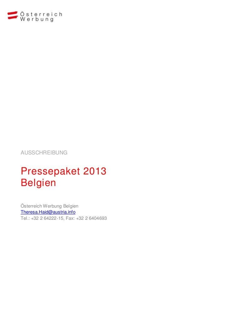 AUSSCHREIBUNGPressepaket 2013BelgienÖsterreich Werbung BelgienTheresa.Haid@austria.infoTel.: +32 2 64222-15, Fax: +32 2 64...