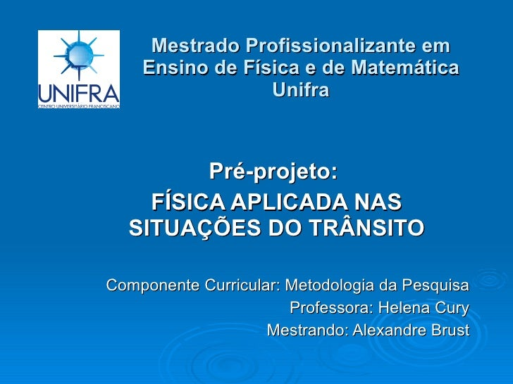 Mestrado Profissionalizante em Ensino de Física e de Matemática Unifra Pré-projeto:  FÍSICA APLICADA NAS SITUAÇÕES DO TRÂN...