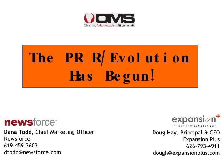 Dana Todd,  Chief Marketing Officer Newsforce 619-459-3603 [email_address] The PR R/Evolution  Has Begun! Doug Hay,  Princ...