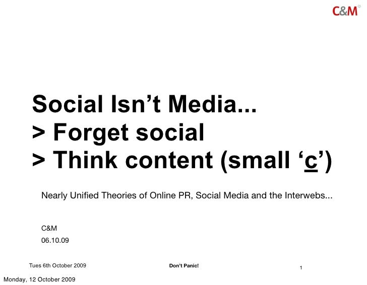Social Isn't Media...          > Forget social          > Think content (small 'c')             Nearly Unified Theories of ...
