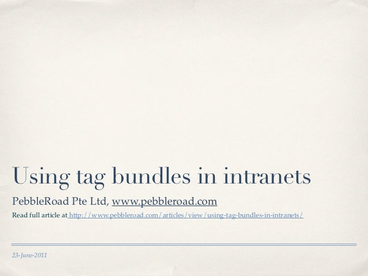 Using tag bundles in intranetsPebbleRoad Pte Ltd, www.pebbleroad.comRead full article at http://www.pebbleroad.com/article...