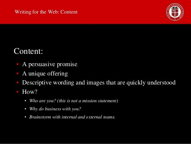 Writing for the Web: Content  Content:  A persuasive promise  A unique offering  Descriptive wording and images that ar...
