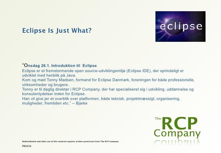 """Eclipse Is Just What?""""Onsdag 26.1. Introduktion til EclipseEclipse er et fremstormende open source-udviklingsmiljø (Eclips..."""
