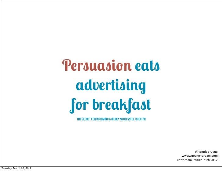 Persuasion eats Advertising for breakfast