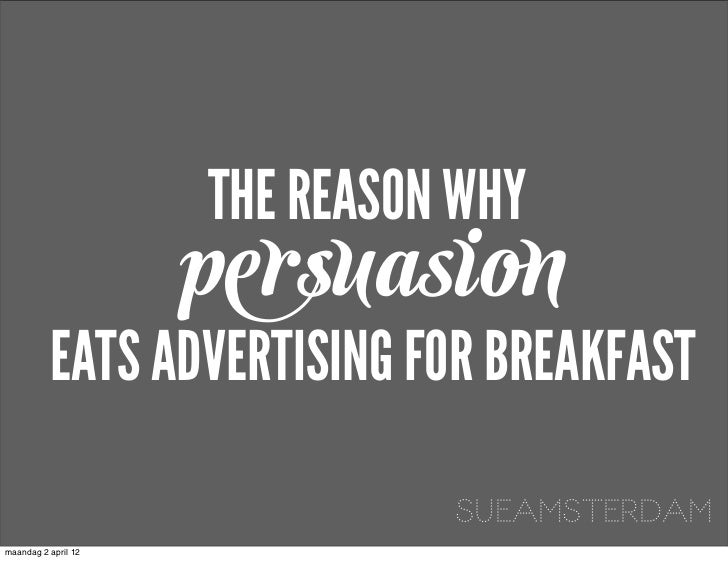 Persuasion eats advertising for breakfast