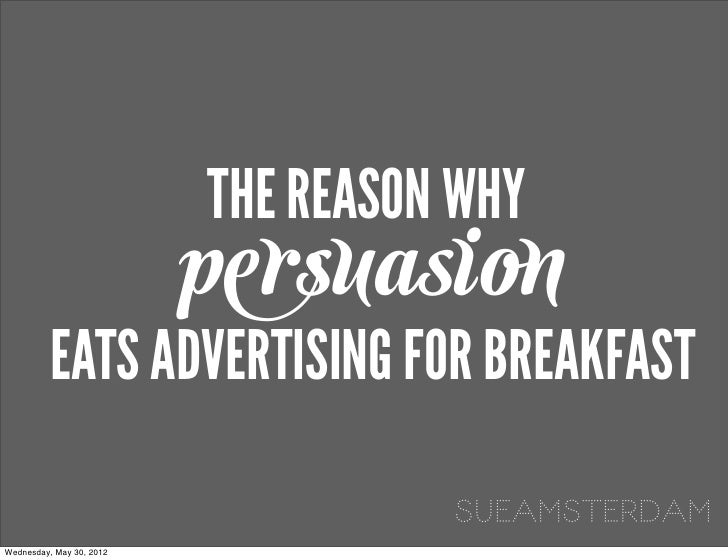 THE REASON WHY                          persuasion          EATS ADVERTISING FOR BREAKFAST                                ...