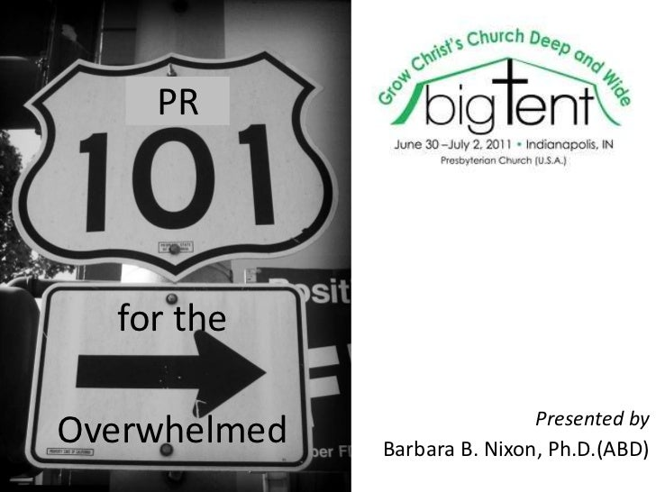 PR<br />for the<br />Overwhelmed<br />Presented by <br />Barbara B. Nixon, Ph.D.(ABD)<br />