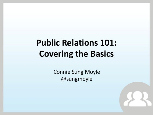 Public Relations 101: Covering the Basics    Connie Sung Moyle      @sungmoyle