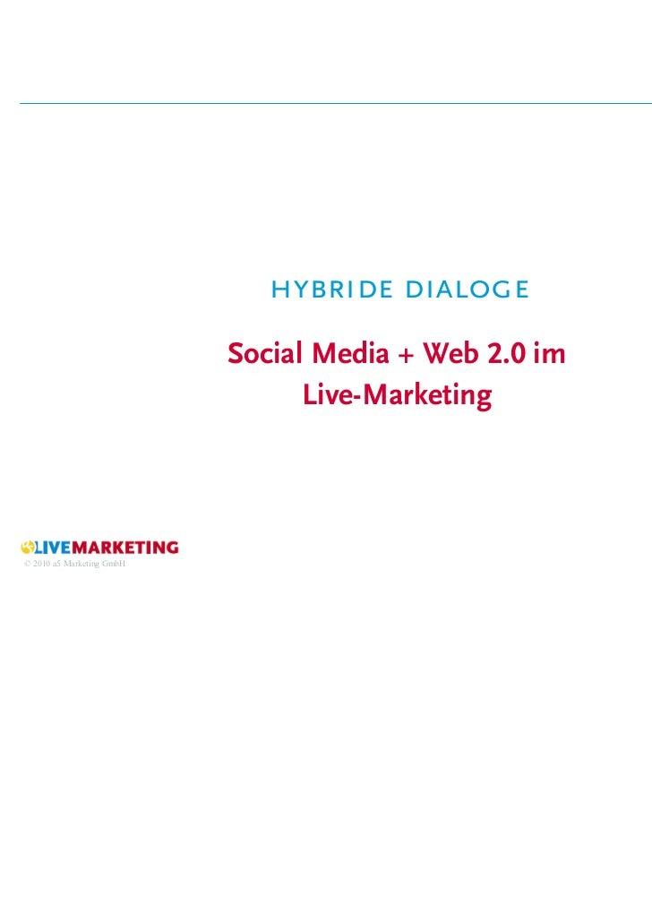 hybride dialoge                           Social Media + Web 2.0 im                                 Live-Marketing© 2010 a...