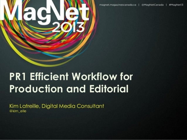 PR1 Efficient Workflow forProduction and EditorialKim Latreille, Digital Media Consultant@kim_elle