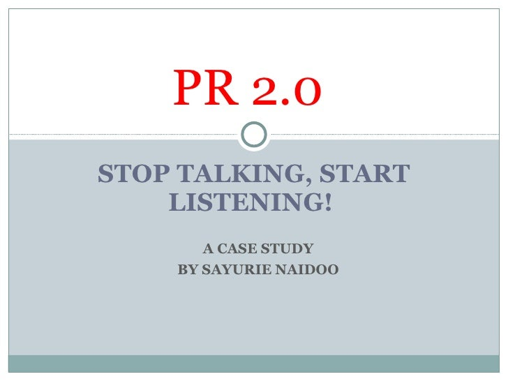 STOP TALKING, START LISTENING!  PR 2.0  A CASE STUDY BY SAYURIE NAIDOO