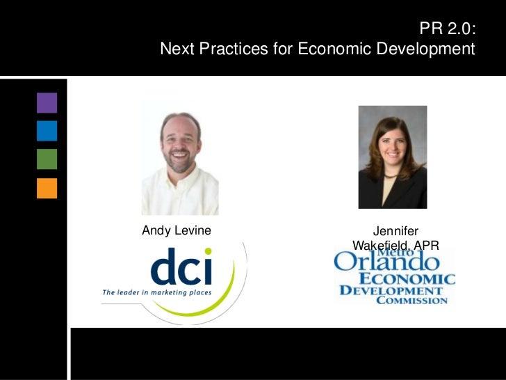 PR 2.0:  Next Practices for Economic DevelopmentAndy Levine                 Jennifer                          Wakefield, APR