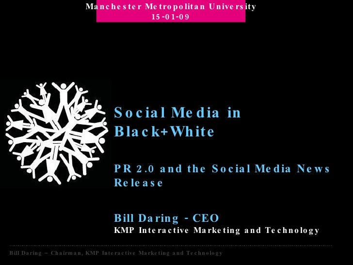 Social Media in Black+White PR 2.0 and the Social Media News Release Bill Daring - CEO KMP Interactive Marketing and Techn...