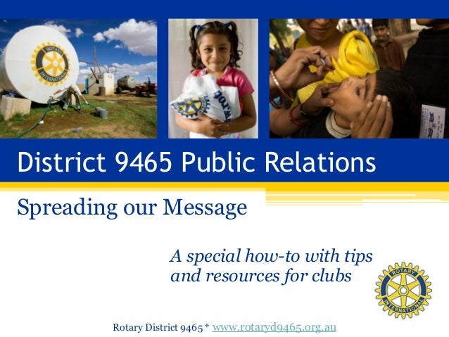 District 9465 Public Relations Spreading our Message A special how-to with tips 