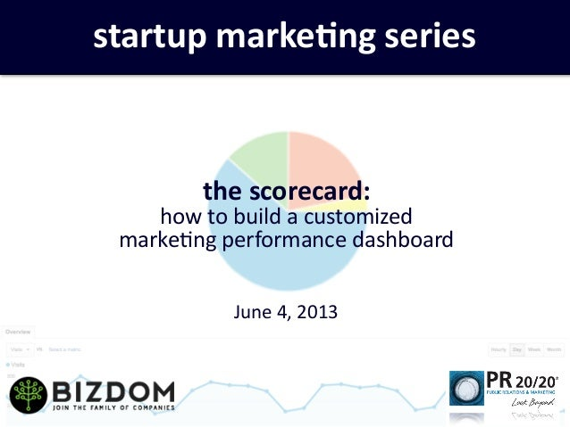 startup marke+ng seriesthe scorecard: how to build a customized marke3ng performance dashboardJune ...