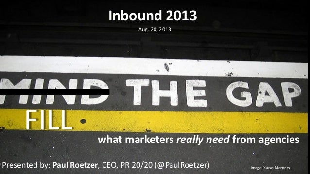 image:	   Xurxo	   Mar.nez FILL Inbound	   2013 Aug.	   20,	   2013 what	   marketers	   really	   need	   from	   agencie...