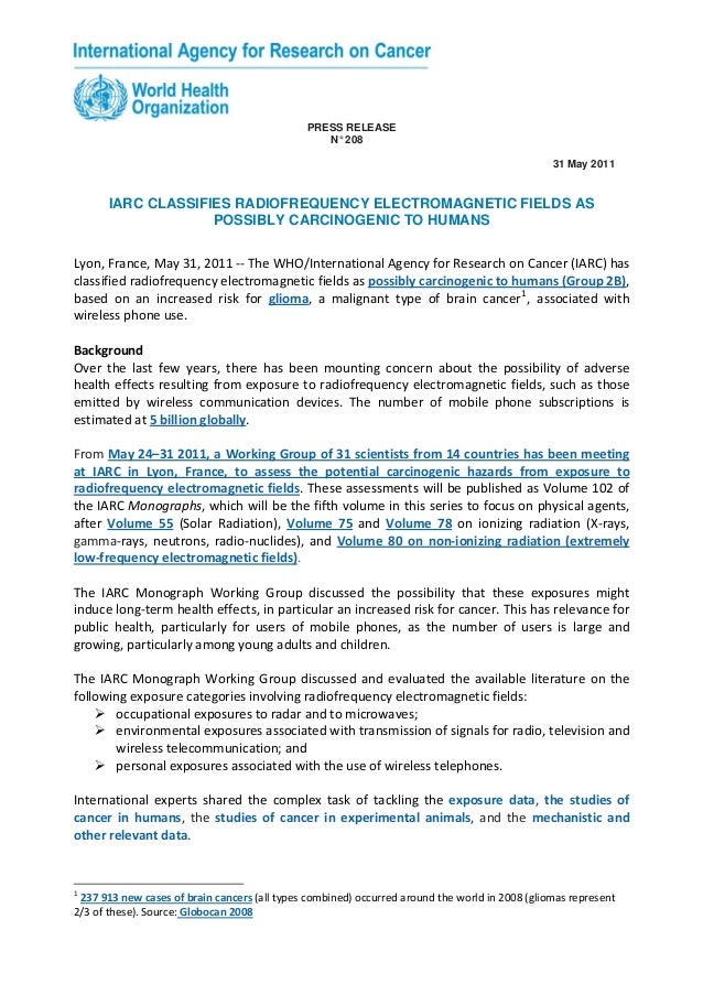 PRESS RELEASEN° 20831 May 2011IARC CLASSIFIES RADIOFREQUENCY ELECTROMAGNETIC FIELDS ASPOSSIBLY CARCINOGENIC TO HUMANSLyon,...