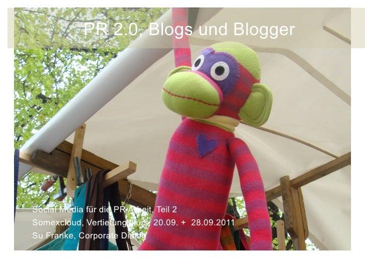 PR 2.0, Blogs und BloggerSocial Media für die PR Arbeit, Teil 2Somexcloud, Vertiefungskurs, 20.09. + 28.09.2011Su Franke, ...
