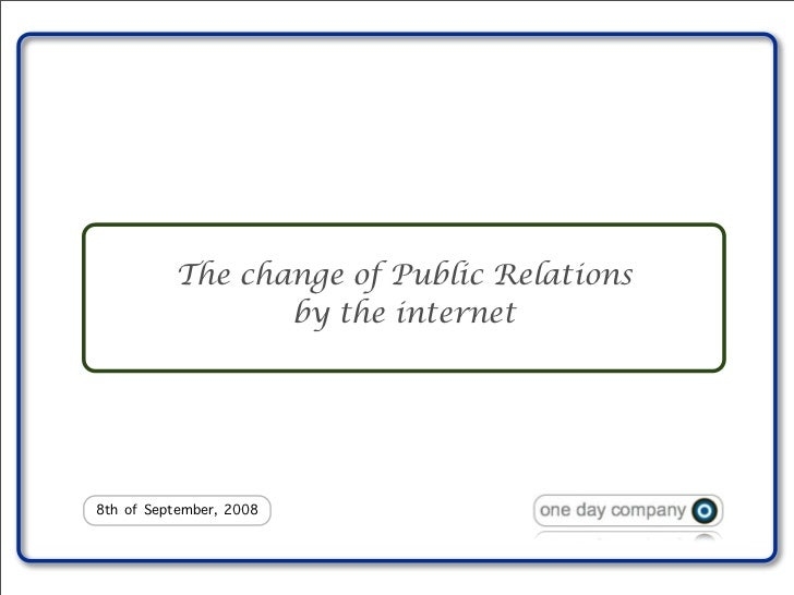 The change of Public Relations                  by the internet     8th of September, 2008