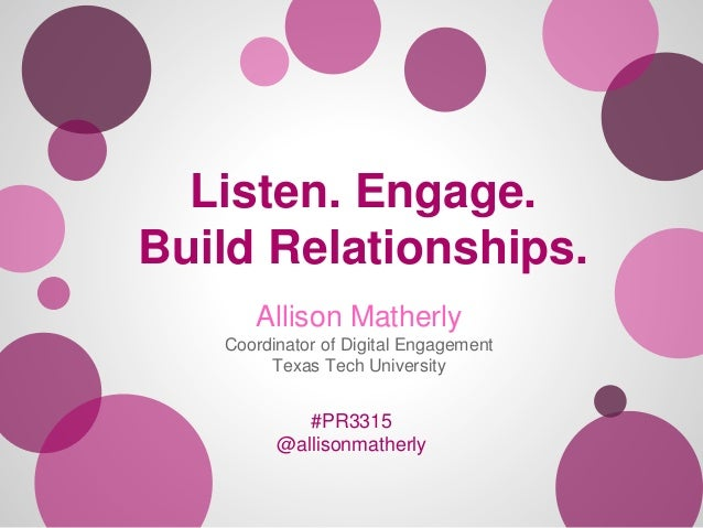Listen. Engage. Build Relationships. Allison Matherly Coordinator of Digital Engagement Texas Tech University  #PR3315 @al...