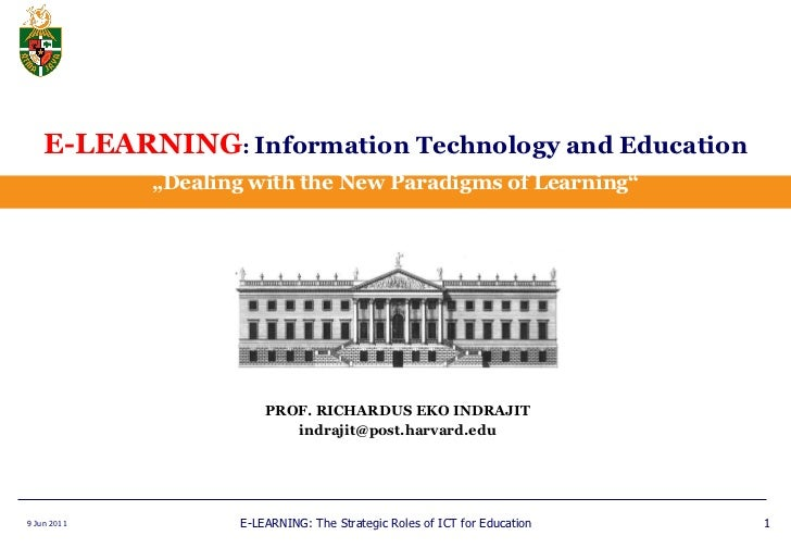 "E-LEARNING :  Information Technology and Education ""Dealing with the New Paradigms of Learning"" PROF. RICHARDUS EKO INDRAJ..."